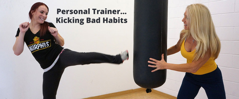 Personal Trainer... Kicking Bad Habits